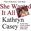 She Wanted It All: A True Story of Sex, Murder, and a Texas Millionaire Audiobook by Kathryn Casey Narrated by Moe Rock