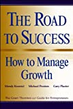 img - for The Road to Success: How to Manage Growth: The Grant Thorton LLP Guide for Entrepreneurs by Mendy Kwestel (1998-06-15) book / textbook / text book