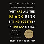 Why Are All the Black Kids Sitting Together in the Cafeteria?: And Other Conversations About Race   Beverly Daniel Tatum