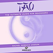 Tao: The Ultimate Guide for Beginners Audiobook by Rachel Rebecca Wisdom Narrated by JD Kelly