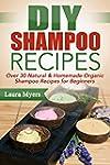 DIY Shampoo Recipes: Over 30 Natural...