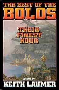Bolos: Their Finest Hour (Bolo Series Volume 12): Keith Laumer, David