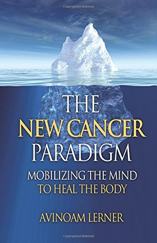 The New Cancer Paradigm: Mobilizing the Mind to Heal the Body
