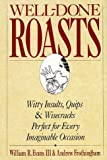 img - for Well-Done Roasts: Witty Insults, Quips, & Wisecracks Perfect For Every Imaginable Occasion Hardcover - October 15, 1992 book / textbook / text book