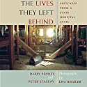 The Lives They Left Behind: Suitcases from a State Hospital Attic Audiobook by Darby Penney, Peter Stastny Narrated by Alex Paul