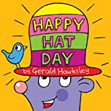 Happy Hat Day. A Silly Rhyming Children's Picture Book ~ Gerald Hawksley
