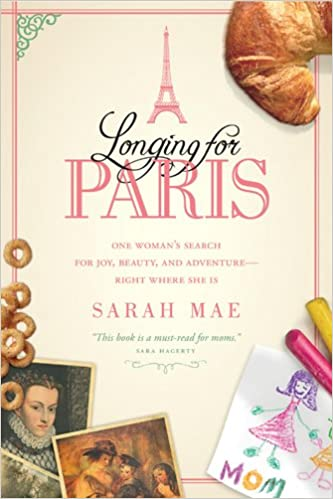 Longing for Paris: One Woman's Search for Joy, Beauty and Adventure-Right Where She Is