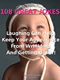 img - for 108 Great Jokes : Laughing Can Help Keep Your Appearance From Wrinkling And Getting Uglier! book / textbook / text book