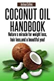 Coconut Oil Handbook: Natures miracle for weight loss, hair loss, and a beautiful you!