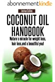 Coconut Oil Handbook: Nature's miracle for weight loss, hair loss, and a beautiful you! (English Edition)