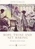 img - for Rope, Twine and Net Making (Shire Album) (Shire Library) by Anthony Sanctuary (10-Jul-2008) Paperback book / textbook / text book