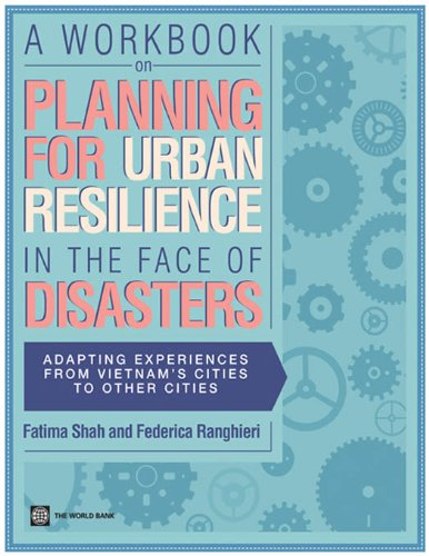 a-workbook-on-planning-for-urban-resilience-in-the-face-of-disasters-world-bank-training-series