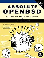 Absolute OpenBSD - Unix for the Practical Paranoid  2e