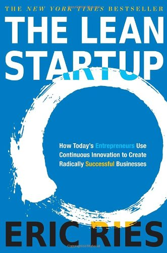 The Lean Startup: How Today's Entrepreneurs Use Continuous Innovation to Create Radically Successful Businesses Image