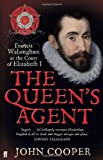John Cooper The Queen's Agent: Francis Walsingham at the Court of Elizabeth I