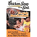 Chicken Soup for the Soul: Inside Basketball: 101 Great Hoop Stories from Players, Coaches, and Fans ~ Mark Victor Hansen