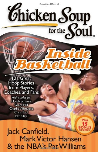 Chicken Soup for the Soul: Inside Basketball: 101 Great Hoop