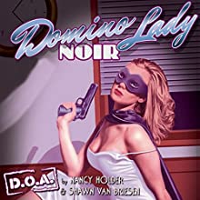 Domino Lady Noir : D.O.A. | Livre audio Auteur(s) : Nancy Holder, Shawn Van Briesen Narrateur(s) : Kalinda Little