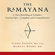 The Ramayana: A New Retelling of Valmiki's Ancient Epic - Complete and Comprehensive Audiobook by Linda Egenes, Kumuda Reddy MD Narrated by Deepti Gupta