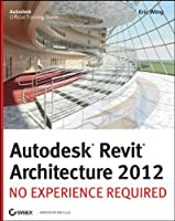 Autodesk Revit Architecture 2012: No Experience Required Front Cover