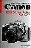 Magic Lantern Guides: Canon EOS Digital Rebel  EOS 300 D (A Lark Photography Book)