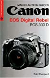 Rob Sheppard Canon EOS Digital Rebel (Magic Lantern Guide) (Magic Lantern Guides)
