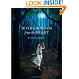 Divine Sounds from the Heart - Singing Unfettered in Their Own Voices: The Bhakti Movement and Its Women Saints...