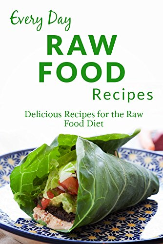 Raw Food Recipes: Healthy, Delicious Recipes for any Occasion (Everyday Recipes) by Ranae Richoux