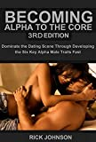 Dating:Becoming Alpha To The Core 3rd Edition – Dominate the Dating Scene Through Developing the Six Key Alpha Male Traits Fast (Alpha Male, How to Attract … Self Discipline, how to be a Success)
