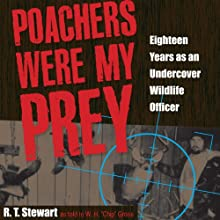 Poachers Were My Prey: Eighteen Years as an Undercover Wildlife Officer (       UNABRIDGED) by R. T. Stewart, W. H.
