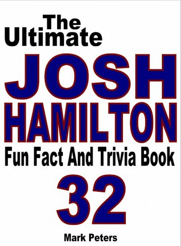 The Ultimate Josh Hamilton Fun Fact And Trivia Book