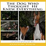 The Dog Who Thought He Knew Everything | Clifton D Pugh
