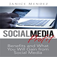 Social Media Profit: Know the Benefits and What You Will Gain From Social Media (       UNABRIDGED) by Janice Mendez Narrated by Steve Ryan