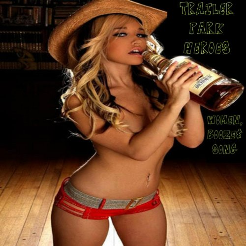 Trailer Park Heroes - Women Booze & Song