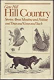 img - for Hill Country: Stories About Hunting and Fishing and Dogs and Guns and Such book / textbook / text book