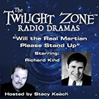 Will the Real Martian Please Stand Up: The Twilight Zone Radio Dramas  by Rod Serling Narrated by Stacy Keach, Richard Kind