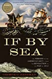 img - for If by Sea: The Forging of the American Navy--From the Revolution to the War of 1812   [IF BY SEA] [Paperback] book / textbook / text book