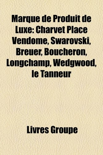 marque-de-produit-de-luxe-charvet-place-vendme-swarovski-breuer-boucheron-longchamp-wedgwood-le-tann