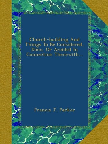 Church-building And Things To Be Considered, Done, Or Avoided In Connection Therewith... PDF