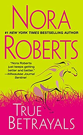 true betrayals   kindle edition by nora roberts romance