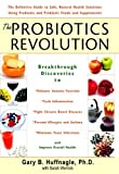 The Probiotics Revolution: The Definitive Guide to Safe, Natural Health Solutions Using Probiotic and Prebiotic Foods and Supplements