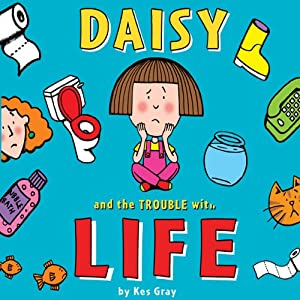 Daisy and the Trouble With Life | [Kes Gray, Nick Sharratt]