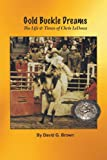 Gold Buckle Dreams: The Life & Times of Chris LeDoux
