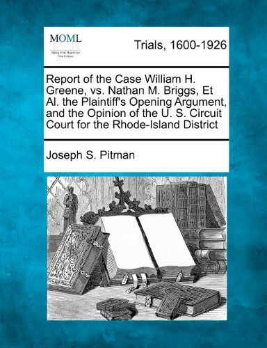 Report of the Case William H. Greene, vs. Nathan M. Briggs, Et Al. the Plaintiff's Opening Argument, and the Opinion of the U. S. Circuit Court for the Rhode-Island District