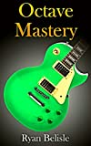 Octave Mastery: A Comprehensive Lesson on Octave Scales and Octave Arpeggios:  How to Quickly Learn to Play and Incorporate Octaves into Your Solos and Improvisations (By the Root Book 3)