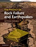 Mitiyasu Ohnaka The Physics of Rock Failure and Earthquakes