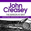 The Baron at Bay: The Baron Series, Book 4 Audiobook by John Creasey Narrated by Philip Bird