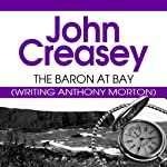 The Baron at Bay: The Baron Series, Book 4 (       UNABRIDGED) by John Creasey Narrated by Philip Bird