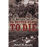 Ste-Mere Eglise, June 1944: No Better Place to Die: The Battle for La Fiere Bridgeby Robert M. Murphy