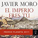 El Imperio eres tu (The Empire is you) (       UNABRIDGED) by Javier Moro Narrated by Juan Antonio Bernal